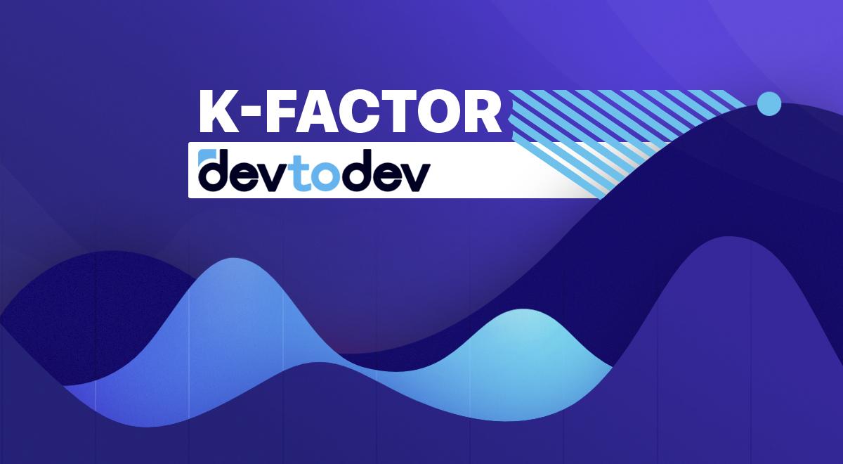 Main Metrics. K-factor