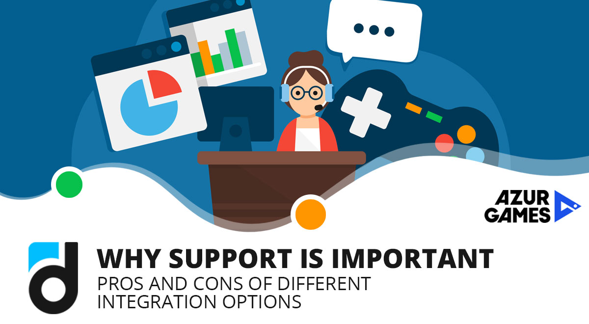 Why Support is Important. Pros And Cons of Different Integration Options