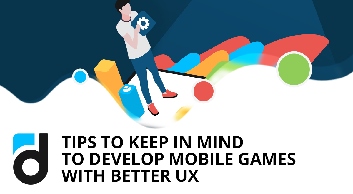 Tips to Keep in Mind to Develop Better UX Mobile Games