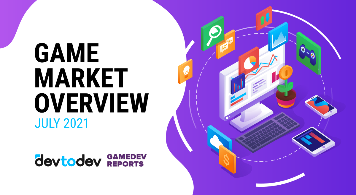 Game Market Overview. The Most Important Reports Published in June-July 2021