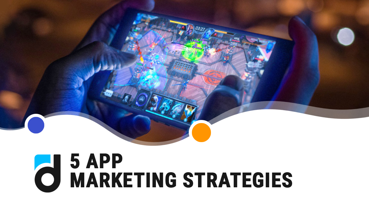 5 App Marketing Strategies Every Game Developer Needs to Consider