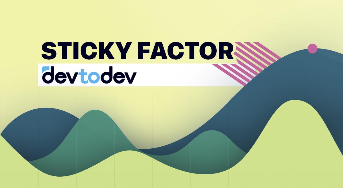 Main Metrics. Sticky Factor