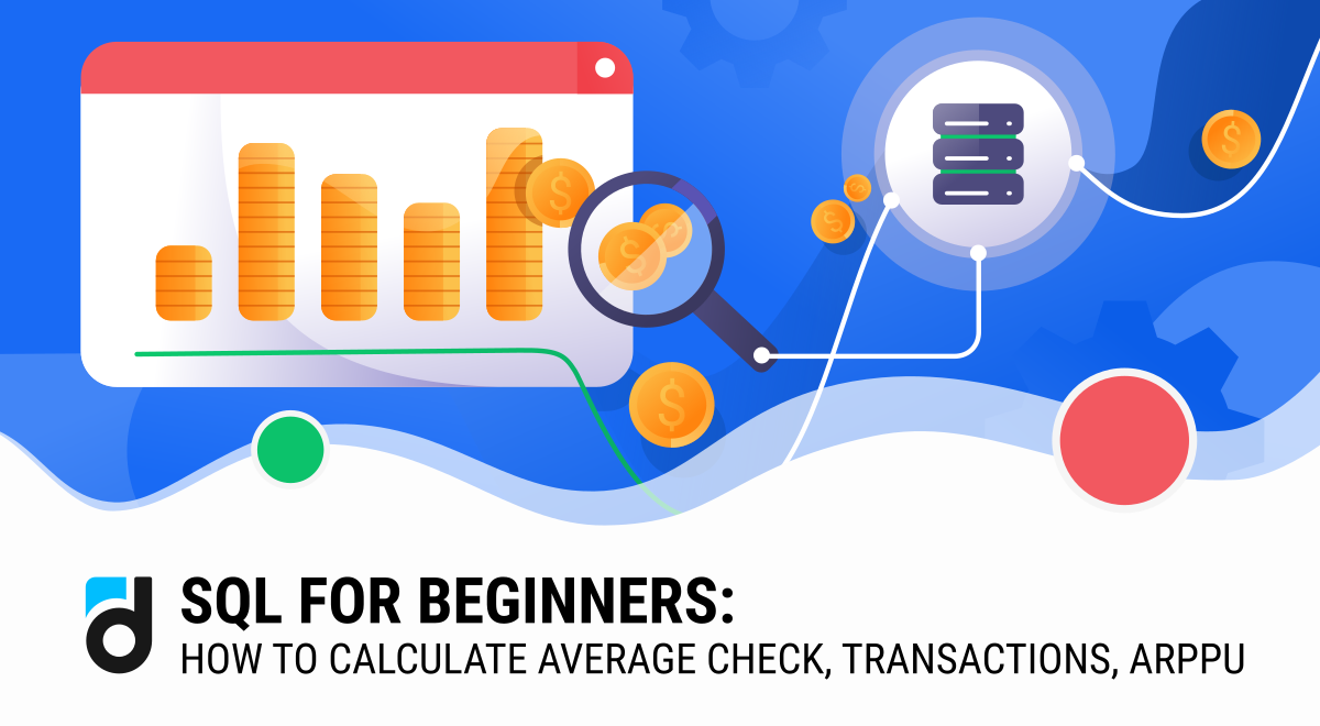 SQL for Beginners: How to Calculate Average Check, Transactions, ARPPU