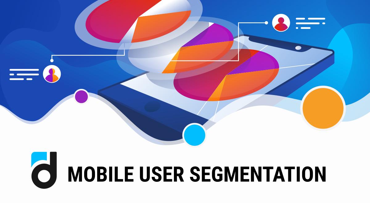Mobile App User Segmentation: Goals And Tips