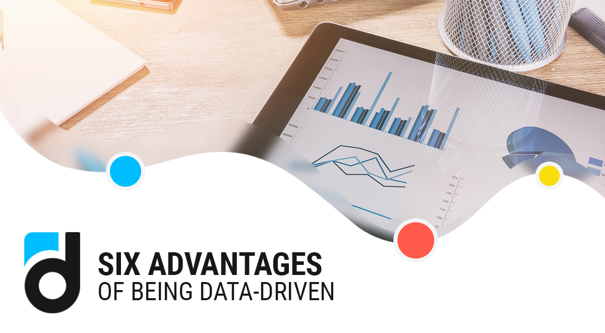 Six Advantages of Being Data-Driven